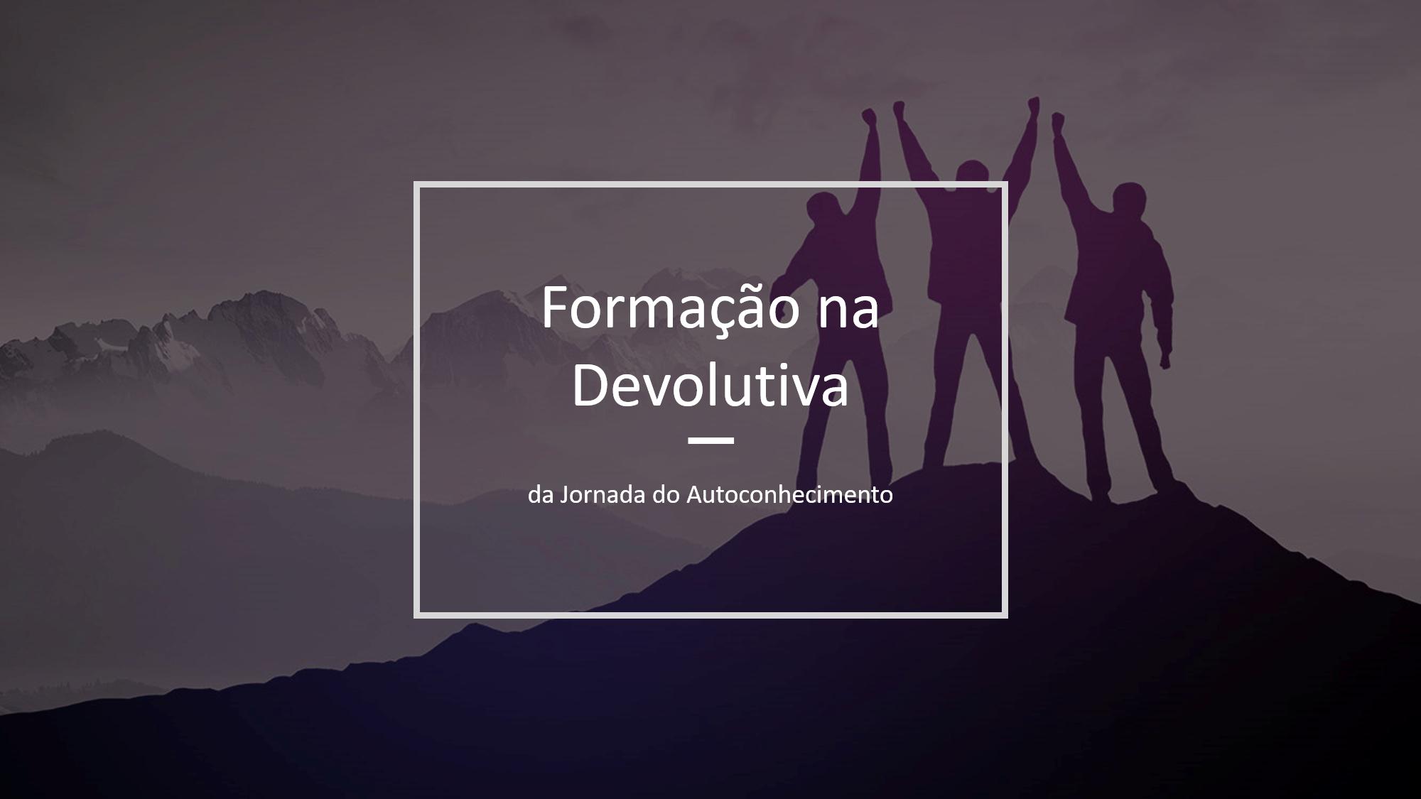 Formação na Devolutiva da Jornada do Autoconhecimento